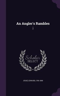 An Angler's Rambles; - Jesse, Edward
