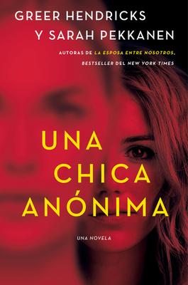 An Anonymous Girl \ Una Chica Anónima (Spanish Edition) - Hendricks, Greer, and Pekkanen, Sarah