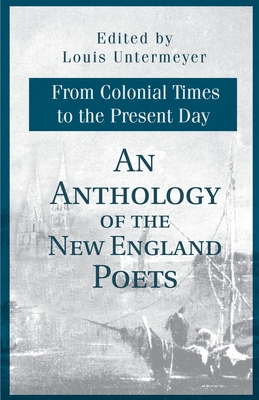 An Anthology of the New England Poets from Colonial Times to the Present Day - Untermeyer, Louis (Editor)