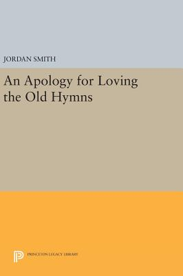An Apology for Loving the Old Hymns - Smith, Jordan