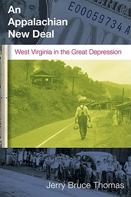 An Appalachian New Deal: West Virginia in the Great Depression - Thomas, Jerry Bruce