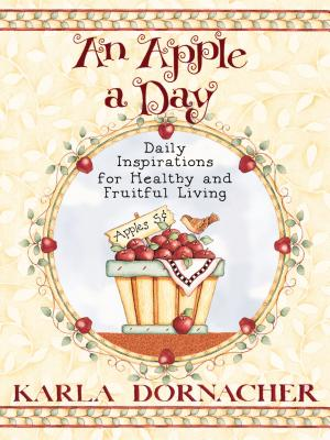 An Apple a Day: Daily Inspirations for Healthy and Fruitful Living - Dornacher, Karla