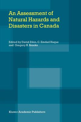 An Assessment of Natural Hazards and Disasters in Canada - Etkin, David (Editor), and Haque, C. Emdad (Editor), and Brooks, Gregory R. (Editor)