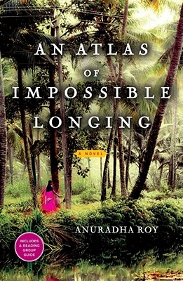 An Atlas of Impossible Longing - Roy, Anuradha