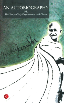 An Autobiography: The Story of My Experiments with Truth - Gandhi, M. K.