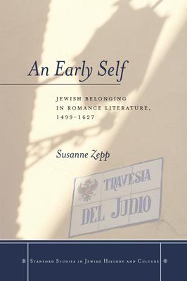 An Early Self: Jewish Belonging in Romance Literature, 1499-1627 - Zepp, Susanne