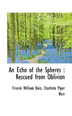An Echo of the Spheres: Rescued from Oblivion - Bain, Francis William, and Bain, Charlotte Piper