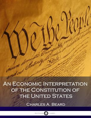 An Economic Interpretation of the Constitution of the United States - Beard, Charles a
