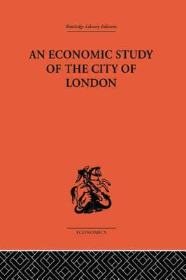An Economic Study of the City of London - Dunning, John (Editor), and Morgan, Victor E. (Editor)
