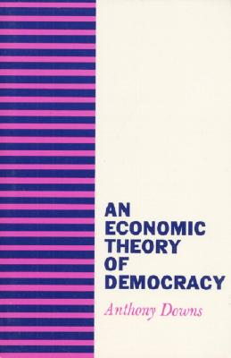 An Economic Theory of Democracy - Steiner, Rudolf, and Downs, Anthony