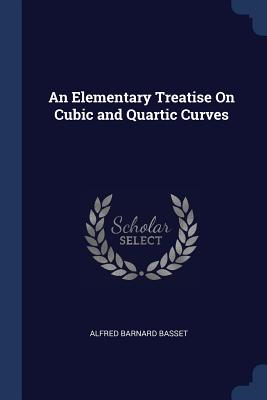 An Elementary Treatise on Cubic and Quartic Curves - Basset, Alfred Barnard