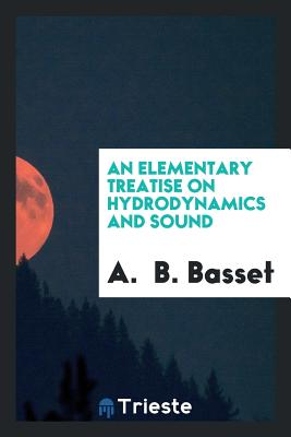 An Elementary Treatise on Hydrodynamics and Sound - Basset, A