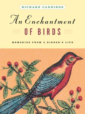 An Enchantment of Birds: Memories from a Birder's Life - Cannings, Richard