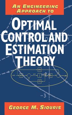 An Engineering Approach to Optimal Control and Estimation Theory - Siouris, George M