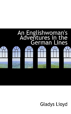 An Englishwoman's Adventures in the German Lines - Lioyd, Gladys