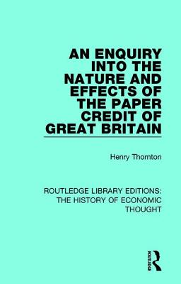 An Enquiry into the Nature and Effects of the Paper Credit of Great Britain - Thornton, Henry, and Hayek, F. A. V. (Editor)