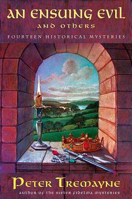 An Ensuing Evil and Others: Fourteen Historical Mystery Stories - Tremayne, Peter