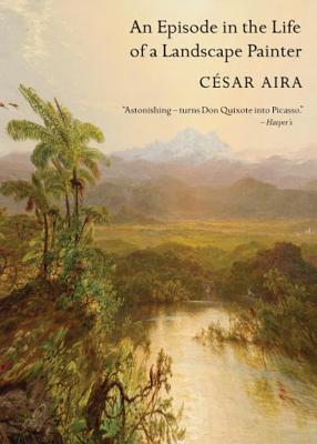 An Episode in the Life of a Landscape Painter - Aira, César, and Andrews, Chris, Dr. (Translated by), and Bolaño, Roberto (Preface by)