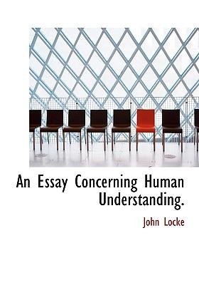 An Essay Concerning Human Understanding. - Locke, John