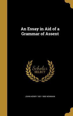 An Essay in Aid of a Grammar of Assent - Newman, John Henry 1801-1890