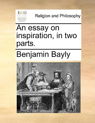 An Essay on Inspiration, in Two Parts. - Bayly, Benjamin