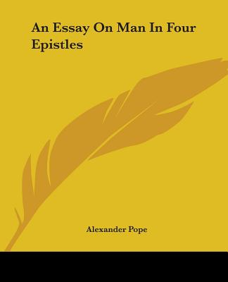 An Essay on Man in Four Epistles - Pope, Alexander