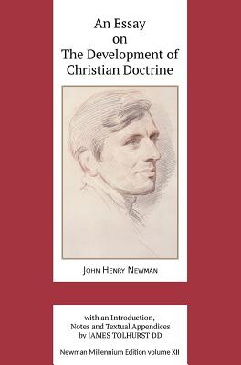 An Essay on the Development of Christian Doctrine - Newman, John Henry, and Tolhurst, James (Editor)