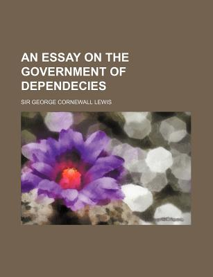 An Essay on the Government of Dependecies - Lewis, George Cornewall