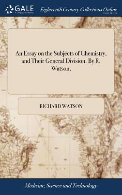 An Essay on the Subjects of Chemistry, and Their General Division. by R. Watson, - Watson, Richard