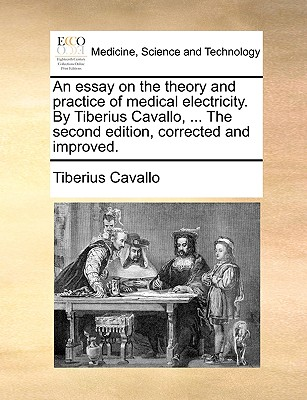 An Essay on the Theory and Practice of Medical Electricity. by Tiberius Cavallo, ... the Second Edition, Corrected and Improved. - Cavallo, Tiberius