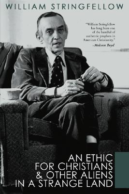 An Ethic for Christians and Other Aliens in a Strange Land - Stringfellow, William