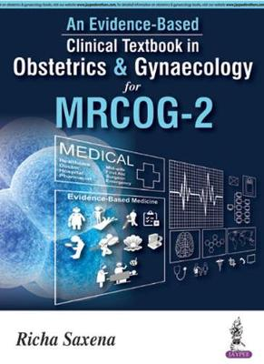 An Evidence-based Clinical Textbook in Obstetrics & Gynecology for MRCOG-2 - Saxena, Richa