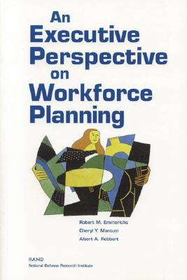 An Executive Perspective on Workforce Planning - Emmerichs, Robert M, and Marcum, Cheryl Y, and Robbert, Albert A