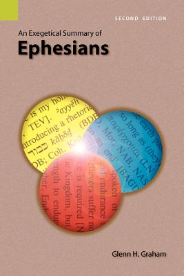 An Exegetical Summary of Ephesians, 2nd Edition - Graham, Glenn H