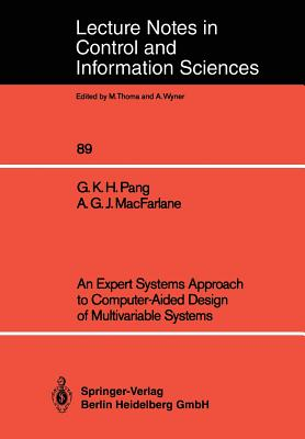 An Expert Systems Approach to Computer-Aided Design of Multivariable Systems - Pang, Grantham K H