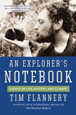 An Explorer's Notebook: Essays on Life, History, and Climate - Flannery, Tim
