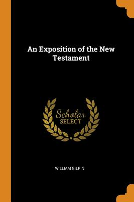 An Exposition of the New Testament - Gilpin, William