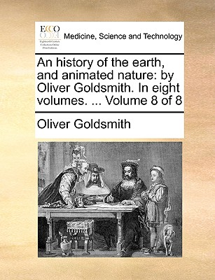 An History of the Earth, and Animated Nature: By Oliver Goldsmith. in Eight Volumes. ... Volume 8 of 8 - Goldsmith, Oliver