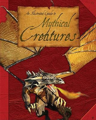 An Illustrated Guide to Mythical Creatures - Ganeri, Anita, and West, David