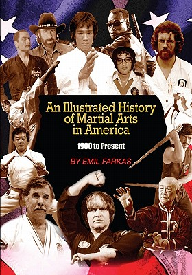 An Illustrated History of Martial Arts in America: 1900 to Present - Farkas, Emil