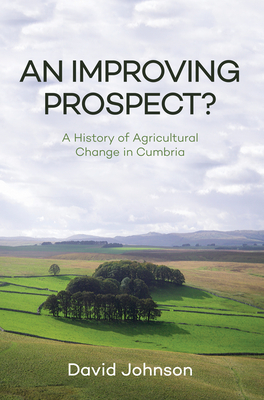 An Improving Prospect? a History of Agricultural Change in Cumbria - Johnson, David