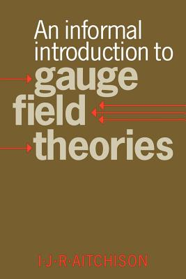 An Informal Introduction to Gauge Field Theories - Aitchison, Ian J R
