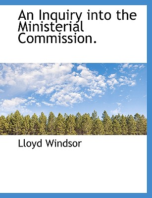 An Inquiry Into the Ministerial Commission. - Windsor, Lloyd