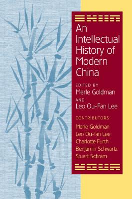 An Intellectual History of Modern China - Goldman, Merle (Editor)