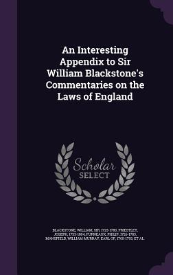 An Interesting Appendix to Sir William Blackstone's Commentaries on the Laws of England - Blackstone, William, Knight, and Priestley, Joseph, and Furneaux, Philip