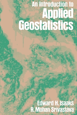 An Introduction to Applied Geostatistics - Isaaks, Edward H