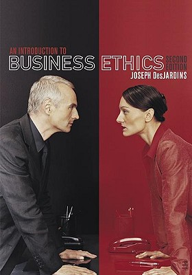 An Introduction to Business Ethics - Des Jardins, Joseph R, and DesJardins, Joseph R, and Desjardins Joseph