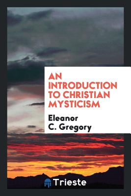 An Introduction to Christian Mysticism - Gregory, Eleanor C