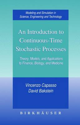 An Introduction to Continuous-Time Stochastic Processes: Theory, Models, and Applications to Finance, Biology, and Medicine - Capasso, Vincenzo, and Bakstein, David, and Capasso, V