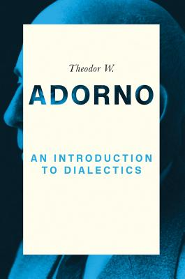 An Introduction to Dialectics (1958) - Adorno, Theodor W, Professor, and Ziermann, Christoph (Editor)